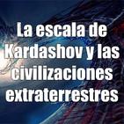 Astrobitácora - 1x02 - La escala de Kardashov y las civilizaciones extraterrestres
