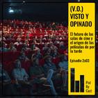 (V.O.) VISTO Y OPINADO: El futuro de las salas de cine y el origen de las películas de por la tarde // 2x03