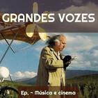 Ep. 182 - Músicas do nosso cinema [Grandes Vozes 3x118]
