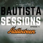 ?Hallowen Special? - BAUTISTA SESSIONS (Episode 4)