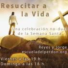 Viernes Santo · Resucitar a la Vida