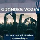 Ep. 181 - One Hit Wonders da Nossa Língua - [Grandes Vozes do Nosso Mundo - 3x117]