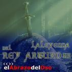 El Abrazo del Oso - La Leyenda del Rey Arturo (Tercera Parte)