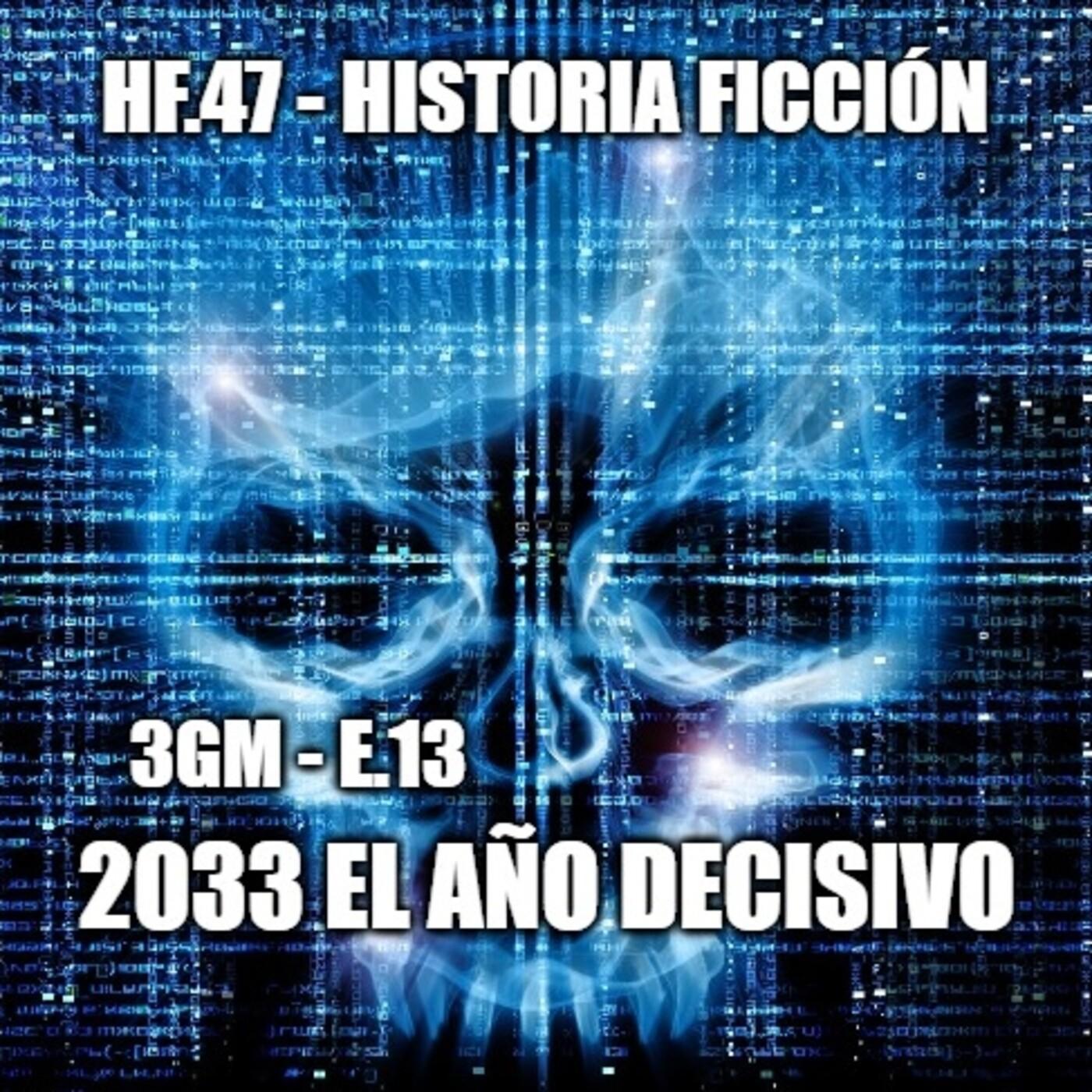 HF.47 - 3GM-E13 – El año decisivo 2033