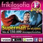3X05. SUPERMAN en el CÓMIC - Héroes De Papel (HDP). Cómic, manga, tbo, humor, positividad, tertulia. Frikilosofia