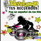 Mezclando tus Recuerdos: Especial de Pop en Español de los 90s