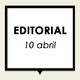 Editorial 10 abril