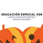 EDUCACIÓN ESPECIAL X08 - ¿Adiós a educación Especial? ESPECIAL HALLOWEEN