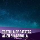 Episodio 4 - Tortilla de patatas alien sin cebolla