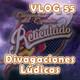 Vlog 55: divagaciones lÚdicas