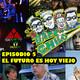 Episodio 5: el futuro es hoy viejo