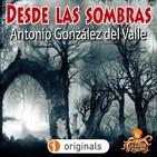 Desde las Sombras (Antonio González del Valle) | Audiolibro - Audiorrelato