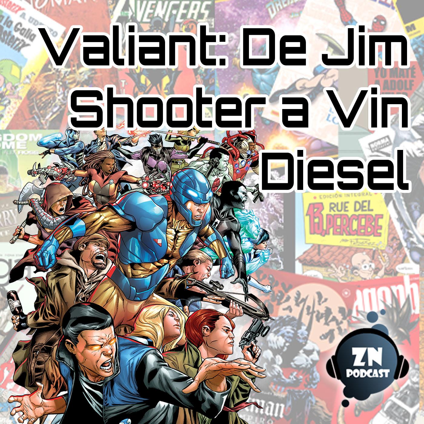 ZNPodcast #71 - Valiant: De Jim Shooter a Vin Diesel