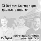 #150 - El Debate: Startups que queman mucho dinero con Victor Rodado, Vicent Martí y Juan Pablo Tejela