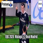 Podcast EQG 2x26 Málaga 1-2 Real Madrid