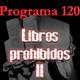 Programa 120. Libros prohibidos II