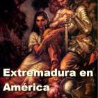 Extremadura en América - miles de extremeños llegaron al Nuevo Mundo