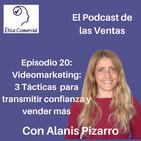 Ep. 20: Videomarketing: 3 Tácticas para transmitir confianza y vender más. Con Alanis Pizarro