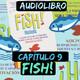 Cap.9(Audiolibro)Fish!