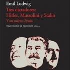 TRES DICTADORES: HITLER, MUSSOLINI Y STALIN. Y UN CUARTO: PRUSIA-Emil Ludwig