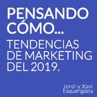 006 Pensando cómo, tendencias del Marketing del 2019