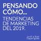 006 Pensando cómo, tendencias del Marketing del 2019
