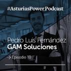 Episodio 10 · GAM Soluciones · Pedro Luis Fernández