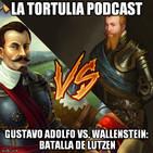 La Tortulia #65 - Gustavo Adolfo Vs. Wallenstein: Batalla de Lutzen
