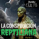La Conspiración Reptiliana (Parte 2) - Señales Ocultas #138