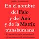 En el nombre del Falo y del Ano y de la Matriz transhumana
