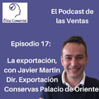 Ep. 17 La Exportación y el sector alimentación. Con Javier Martin