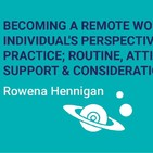 Becoming a Remote Worker - an individual's perspective, best practice; routine, attitude, support & considerations