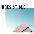 IRRESISTIBLE Parte 5