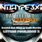 AntiHype 3x20: Beta de Battlefield Hardline, Saint's Row: Gat Out of Hell y Letras Pixeladas Vol. 2