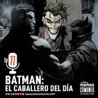 Ep 77: Batman: El Caballero del Día