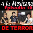 De Terror Podcast a la Mexicana Episodio 10