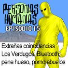Personas Humanas Episodio 15: Extrañas coincidencias, Los verdugos, Bluetooth, pene hueso, abuelos porno.