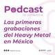 Las primeras grabaciones del Heavy Metal en México.