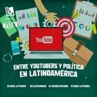 Bajo la tiza: Youtubers en política - Radio La Pizarra - 11 may 19