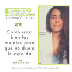 #19. Cómo usar bien las muletas para que no duela la espalda - con Ana Aguilar