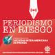 Periodismo de México, en riesgo