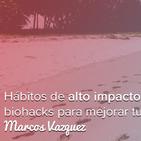Hábitos de alto impacto y biohacks para mejorar tu vida, con Marcos Vázquez de Fitness Revolucionario