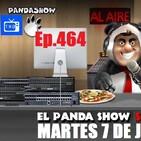 EL PANDA SHOW Ep. 464 MARTES 7 DE JULIO 2020
