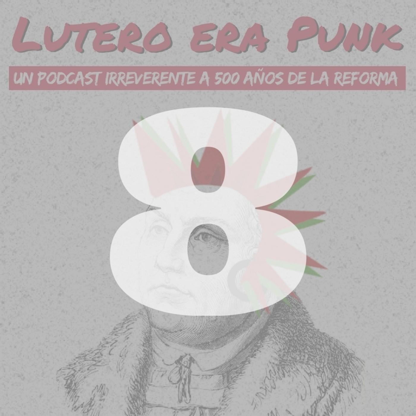 Lutero era punk | Capítulo 8