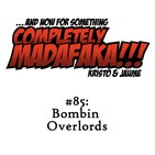 Episodio 85: Bombin Overlords