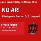 Tempo Extra #10 - Everton 0x0 Liverpool