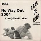 A Ras De Lona #84 - WWE No Way Out 2004