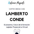 Coffee Break 33 -El presente y futuro de la formación reglada: Presencial vs Virtual con Lambe Conde