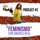 Mr.Grau Podcast #2 'Feminismo' con Andrea Real