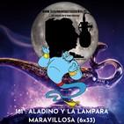 181º: ALADINO Y LA LÁMPARA MARAVILLOSA (6x33) (05/07/2020)